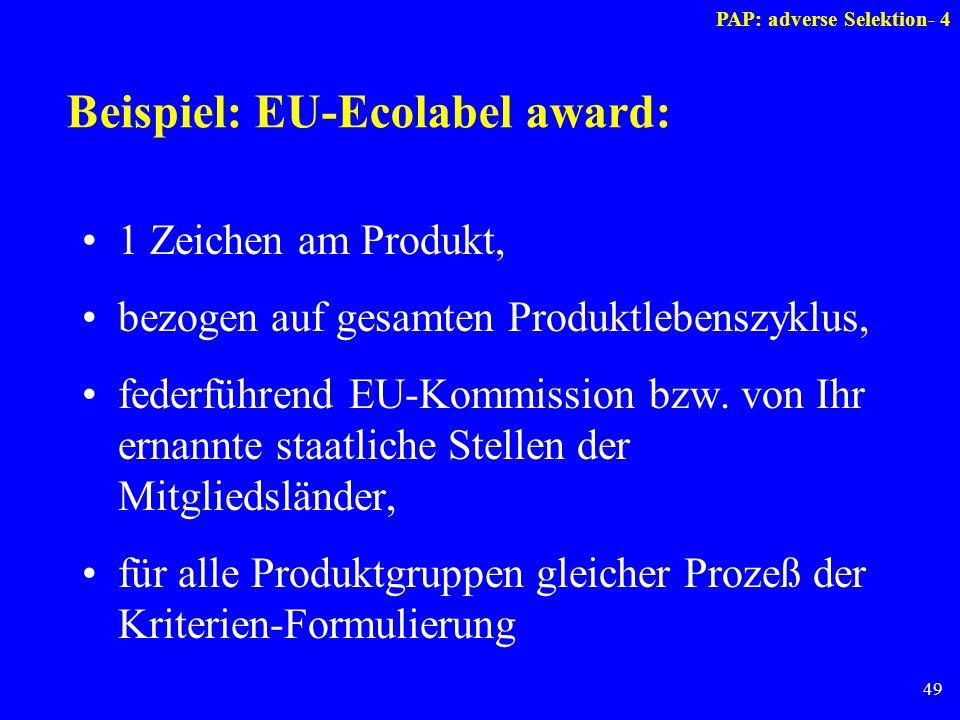 49 Beispiel: EU-Ecolabel award: 1 Zeichen am Produkt, bezogen auf gesamten Produktlebenszyklus, federführend EU-Kommission bzw. von Ihr ernannte staat