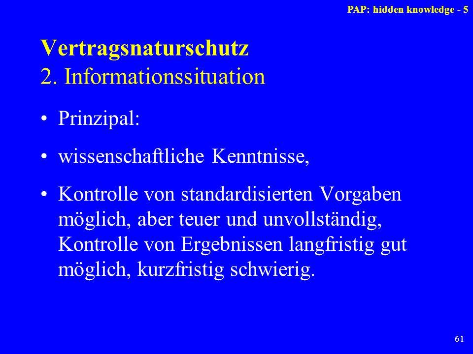 61 Vertragsnaturschutz 2. Informationssituation Prinzipal: wissenschaftliche Kenntnisse, Kontrolle von standardisierten Vorgaben möglich, aber teuer u