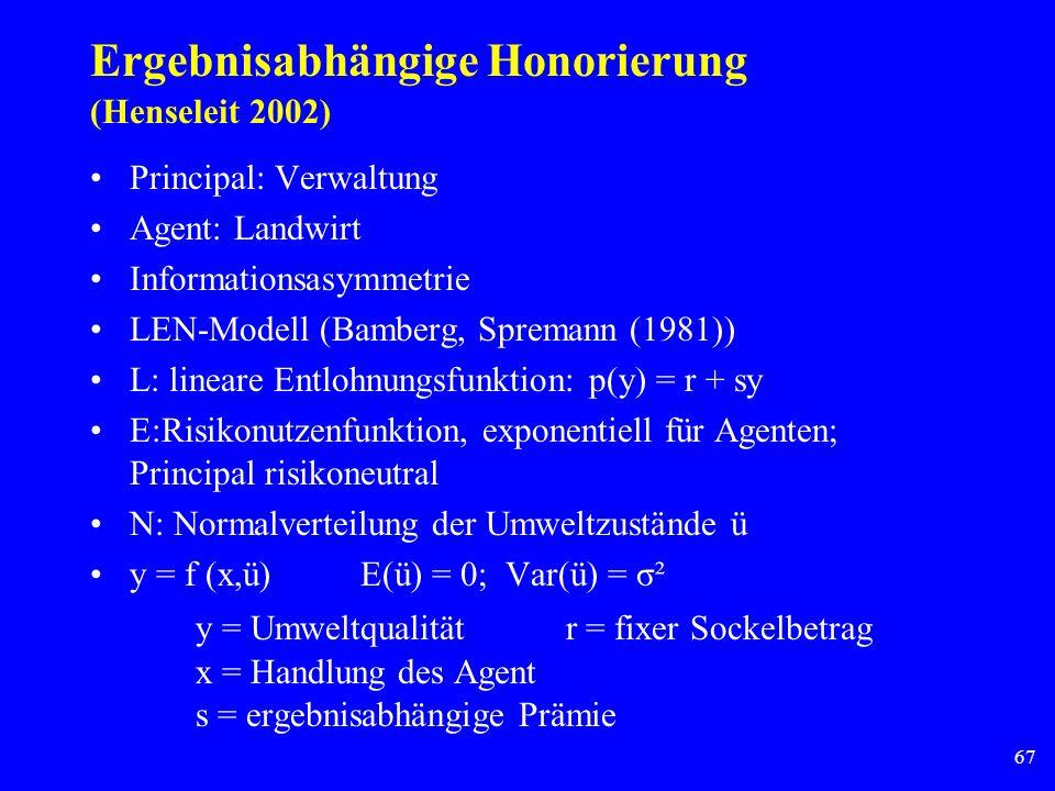 67 Ergebnisabhängige Honorierung (Henseleit 2002) Principal: Verwaltung Agent: Landwirt Informationsasymmetrie LEN-Modell (Bamberg, Spremann (1981)) L