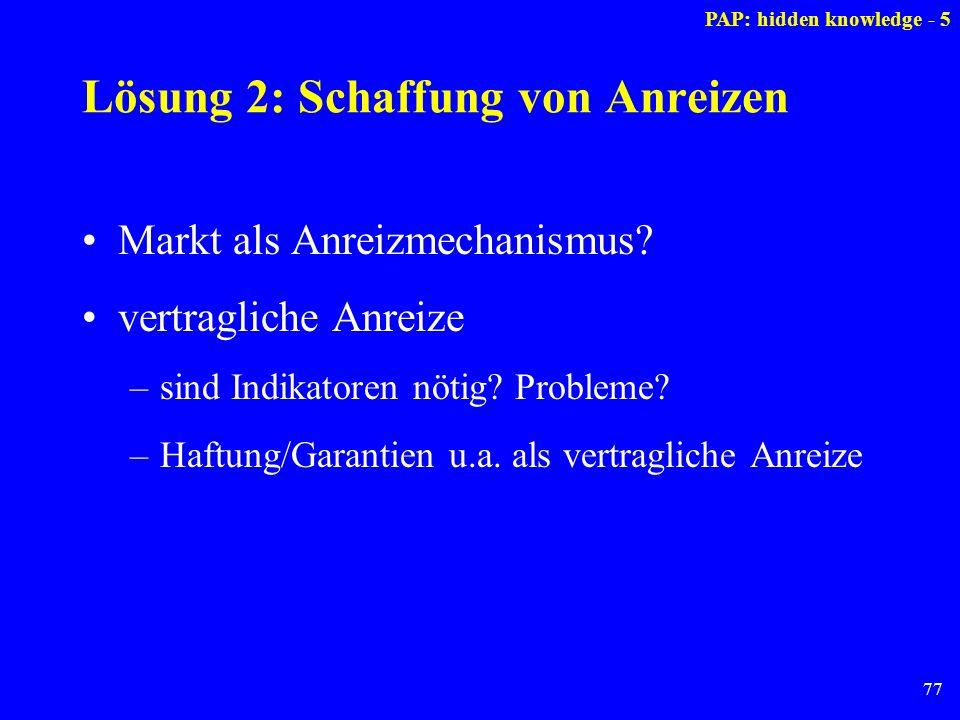 77 Lösung 2: Schaffung von Anreizen Markt als Anreizmechanismus? vertragliche Anreize –sind Indikatoren nötig? Probleme? –Haftung/Garantien u.a. als v