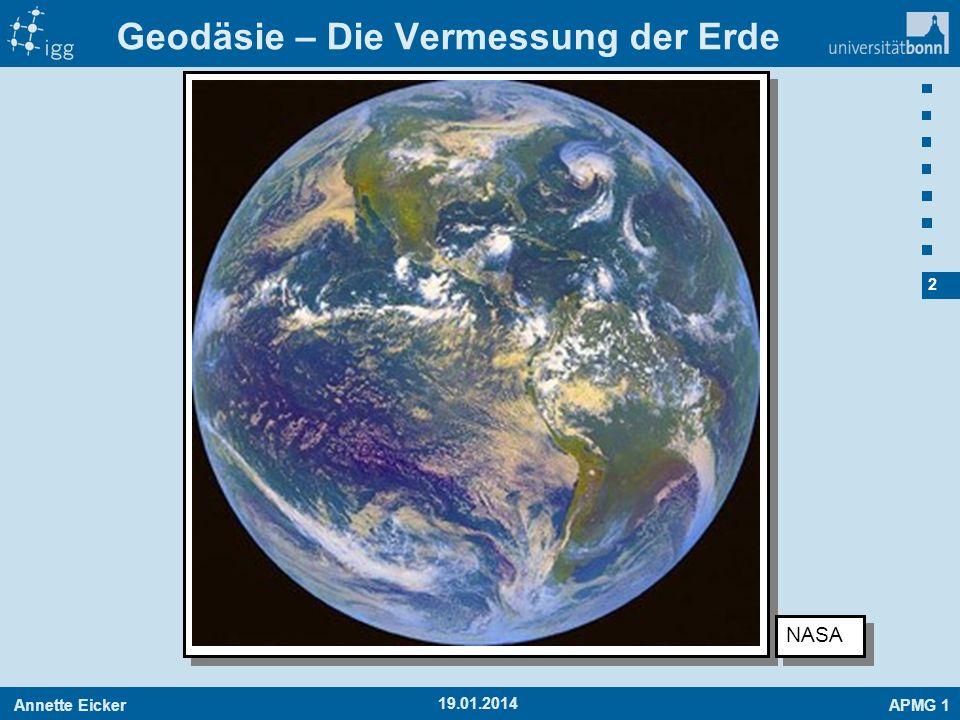 Annette EickerAPMG 1 3 19.01.2014 Geometrie der Erde Schwerefeld der Erde Orientierung der Erde Die drei Pfeiler der Geodäsie
