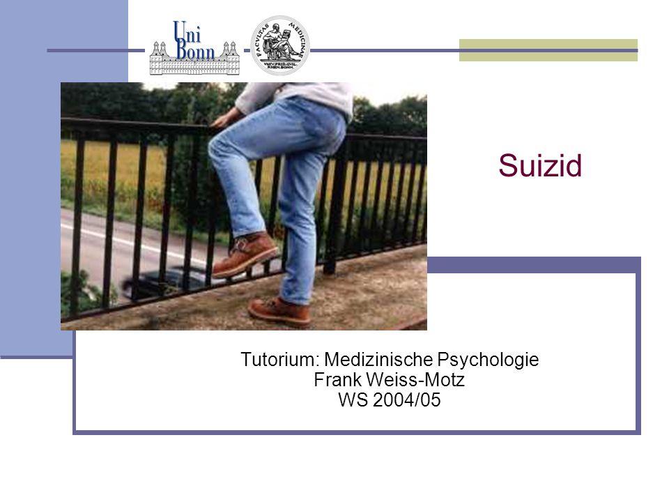 Suizid Tutorium: Medizinische Psychologie Frank Weiss-Motz WS 2004/05