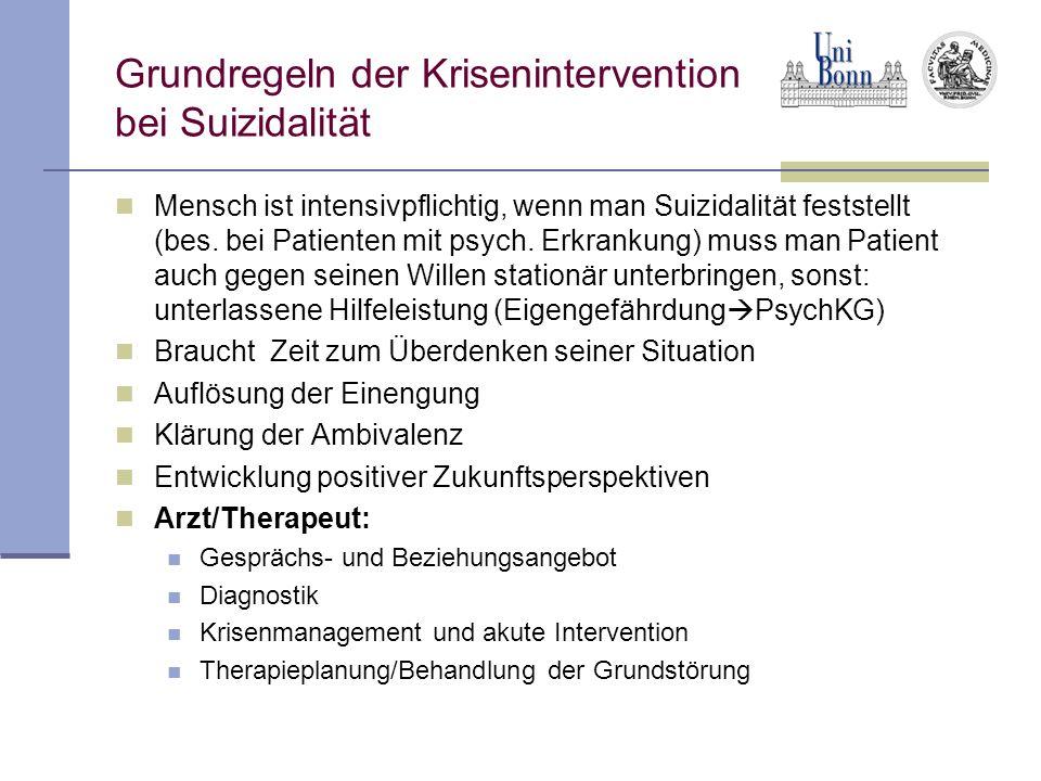 Grundregeln der Krisenintervention bei Suizidalität Mensch ist intensivpflichtig, wenn man Suizidalität feststellt (bes. bei Patienten mit psych. Erkr