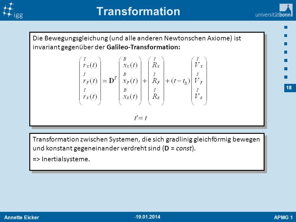 Annette EickerAPMG 1 18 -19.01.2014 Die Bewegungsgleichung (und alle anderen Newtonschen Axiome) ist invariant gegenüber der Galileo-Transformation: T