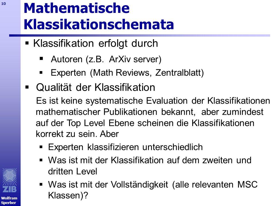 Wolfram Sperber 10 Mathematische Klassikationschemata Klassifikation erfolgt durch Autoren (z.B. ArXiv server) Experten (Math Reviews, Zentralblatt) Q