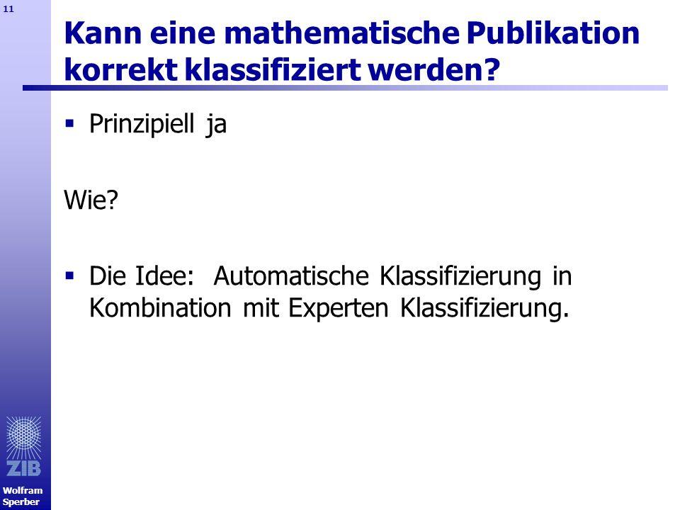 Wolfram Sperber 11 Kann eine mathematische Publikation korrekt klassifiziert werden? Prinzipiell ja Wie? Die Idee: Automatische Klassifizierung in Kom