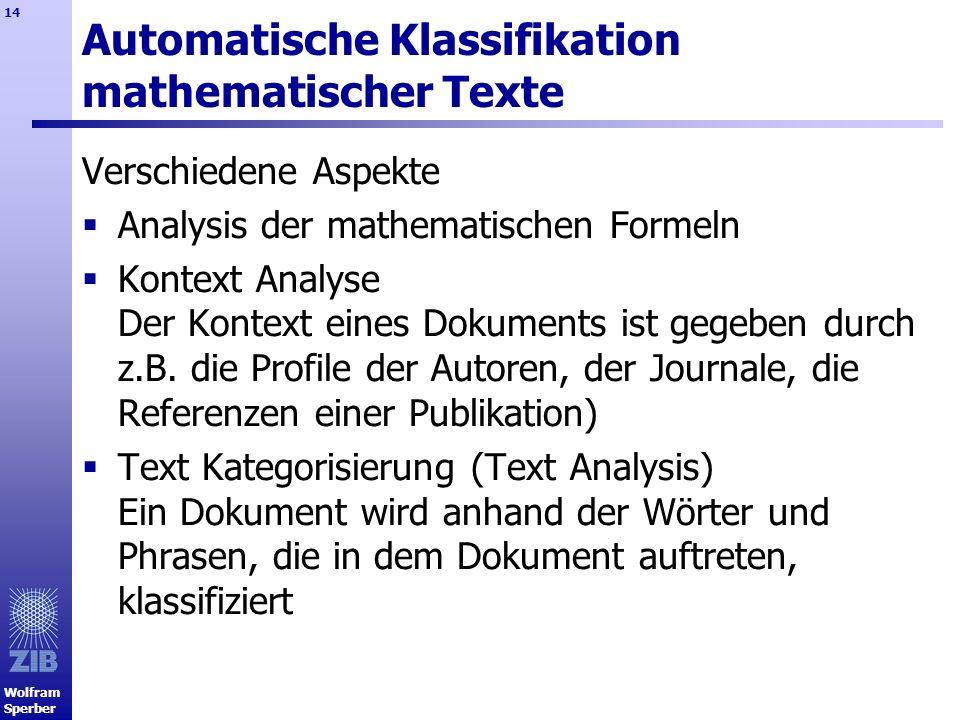 Wolfram Sperber 14 Automatische Klassifikation mathematischer Texte Verschiedene Aspekte Analysis der mathematischen Formeln Kontext Analyse Der Konte