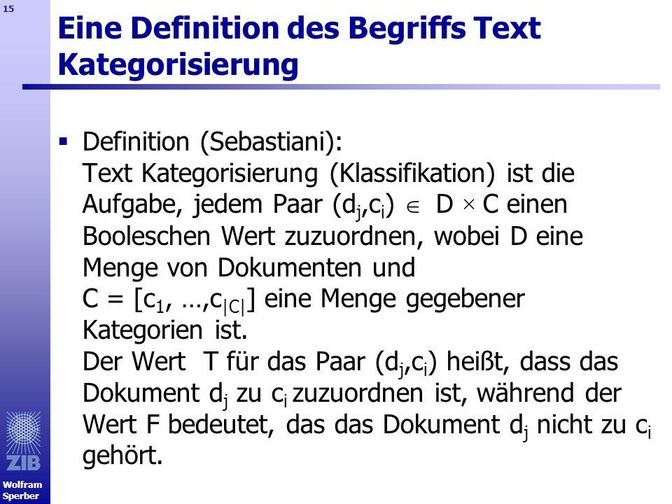 Wolfram Sperber 15 Eine Definition des Begriffs Text Kategorisierung Definition (Sebastiani): Text Kategorisierung (Klassifikation) ist die Aufgabe, j