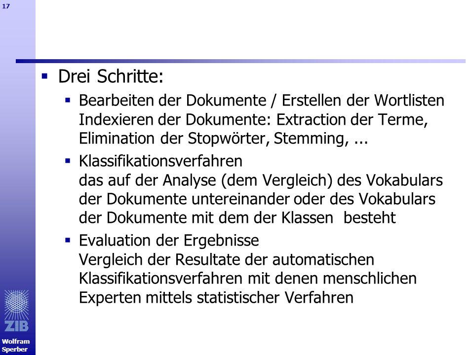 Wolfram Sperber 17 Drei Schritte: Bearbeiten der Dokumente / Erstellen der Wortlisten Indexieren der Dokumente: Extraction der Terme, Elimination der