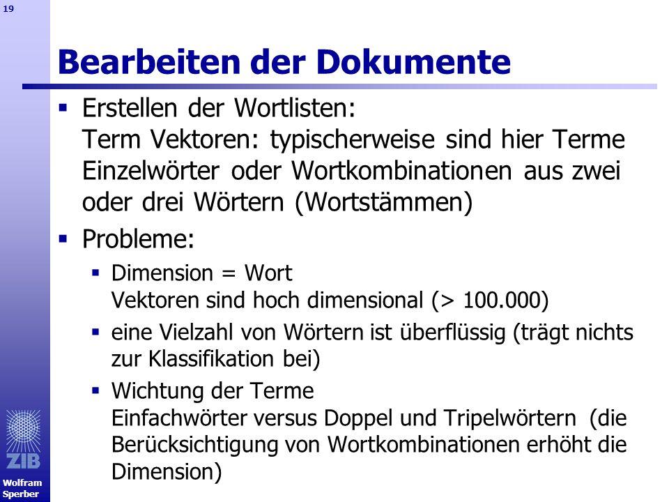Wolfram Sperber 19 Bearbeiten der Dokumente Erstellen der Wortlisten: Term Vektoren: typischerweise sind hier Terme Einzelwörter oder Wortkombinatione