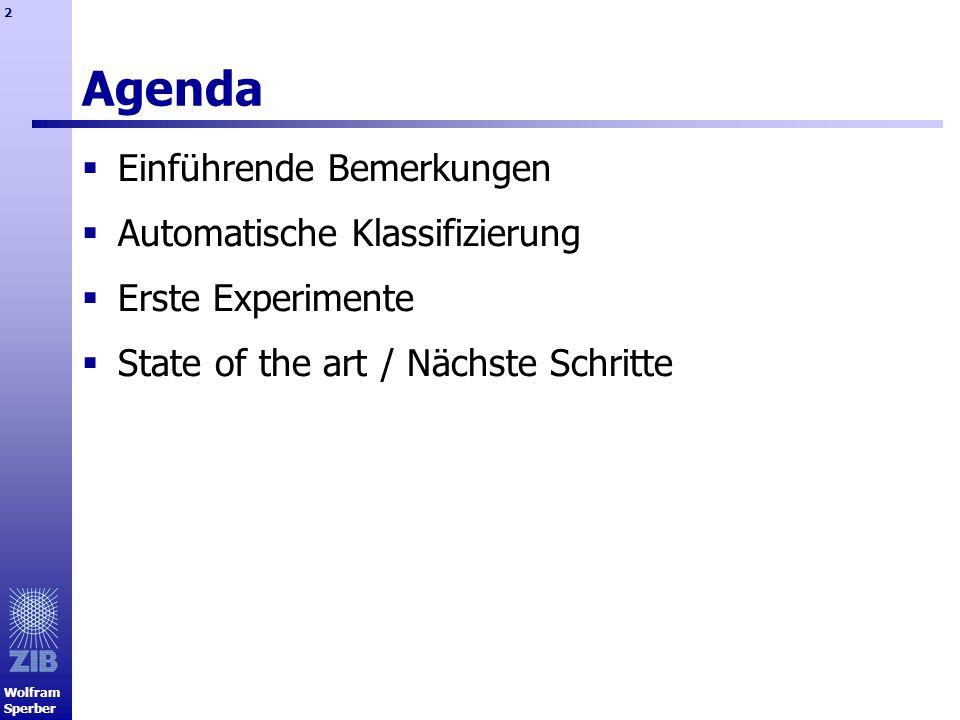 Wolfram Sperber 2 Agenda Einführende Bemerkungen Automatische Klassifizierung Erste Experimente State of the art / Nächste Schritte