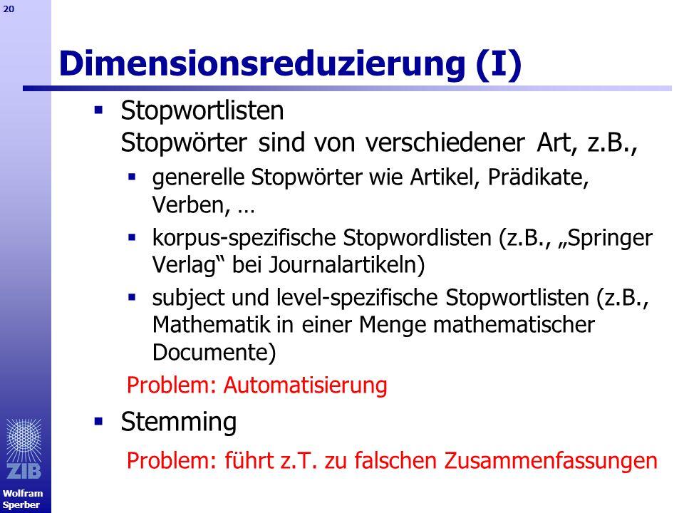 Wolfram Sperber 20 Dimensionsreduzierung (I) Stopwortlisten Stopwörter sind von verschiedener Art, z.B., generelle Stopwörter wie Artikel, Prädikate,