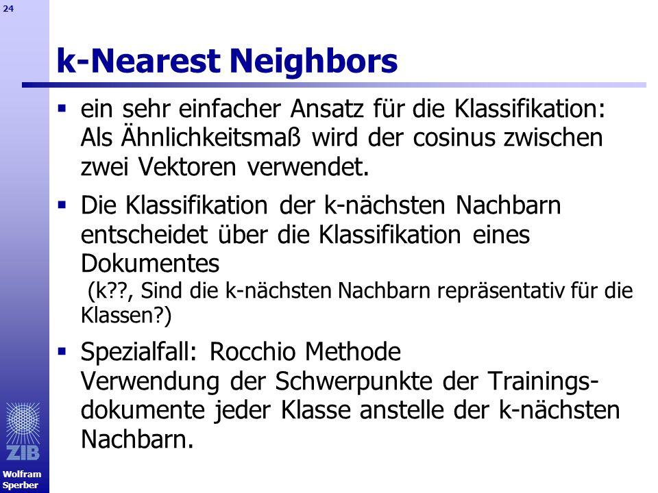Wolfram Sperber 24 k-Nearest Neighbors ein sehr einfacher Ansatz für die Klassifikation: Als Ähnlichkeitsmaß wird der cosinus zwischen zwei Vektoren v