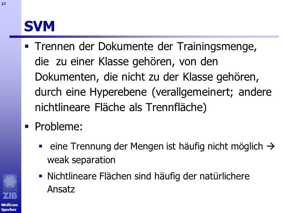 Wolfram Sperber 27 SVM Trennen der Dokumente der Trainingsmenge, die zu einer Klasse gehören, von den Dokumenten, die nicht zu der Klasse gehören, dur