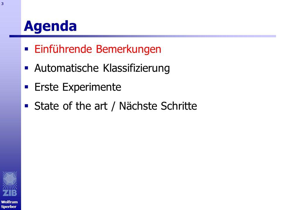 Wolfram Sperber 3 Agenda Einführende Bemerkungen Automatische Klassifizierung Erste Experimente State of the art / Nächste Schritte