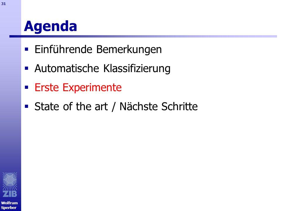 Wolfram Sperber 31 Agenda Einführende Bemerkungen Automatische Klassifizierung Erste Experimente State of the art / Nächste Schritte