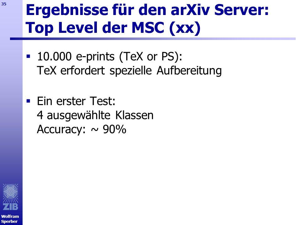 Wolfram Sperber 35 Ergebnisse für den arXiv Server: Top Level der MSC (xx) 10.000 e-prints (TeX or PS): TeX erfordert spezielle Aufbereitung Ein erste