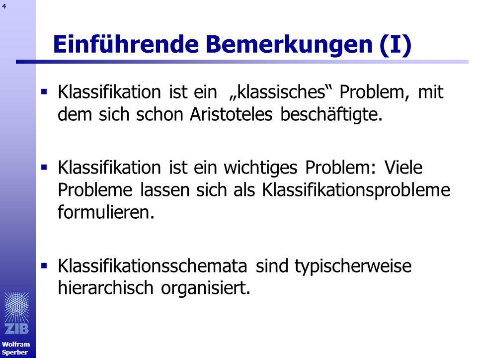 Wolfram Sperber 4 Einführende Bemerkungen (I) Klassifikation ist ein klassisches Problem, mit dem sich schon Aristoteles beschäftigte. Klassifikation