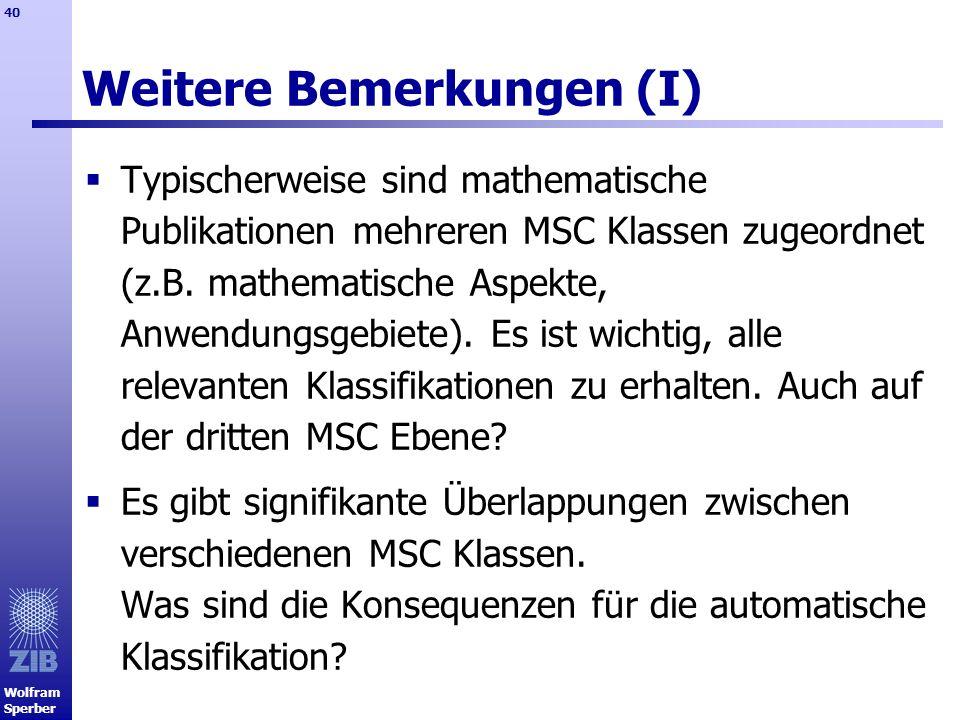Wolfram Sperber 40 Weitere Bemerkungen (I) Typischerweise sind mathematische Publikationen mehreren MSC Klassen zugeordnet (z.B. mathematische Aspekte