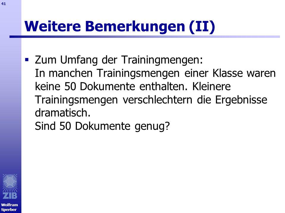 Wolfram Sperber 41 Weitere Bemerkungen (II) Zum Umfang der Trainingmengen: In manchen Trainingsmengen einer Klasse waren keine 50 Dokumente enthalten.