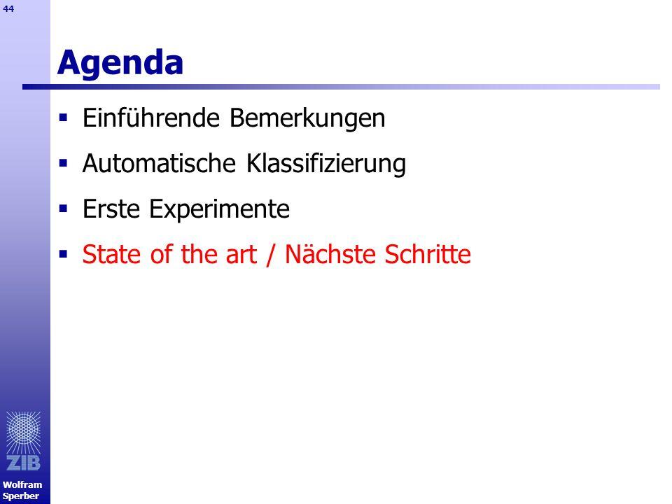 Wolfram Sperber 44 Agenda Einführende Bemerkungen Automatische Klassifizierung Erste Experimente State of the art / Nächste Schritte