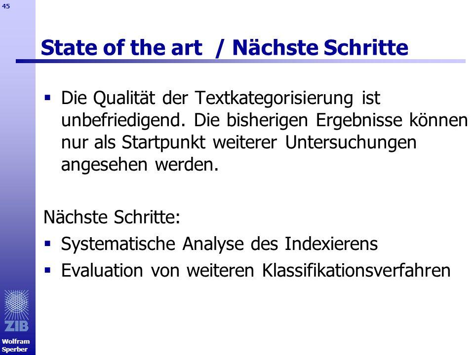 Wolfram Sperber 45 State of the art / Nächste Schritte Die Qualität der Textkategorisierung ist unbefriedigend. Die bisherigen Ergebnisse können nur a