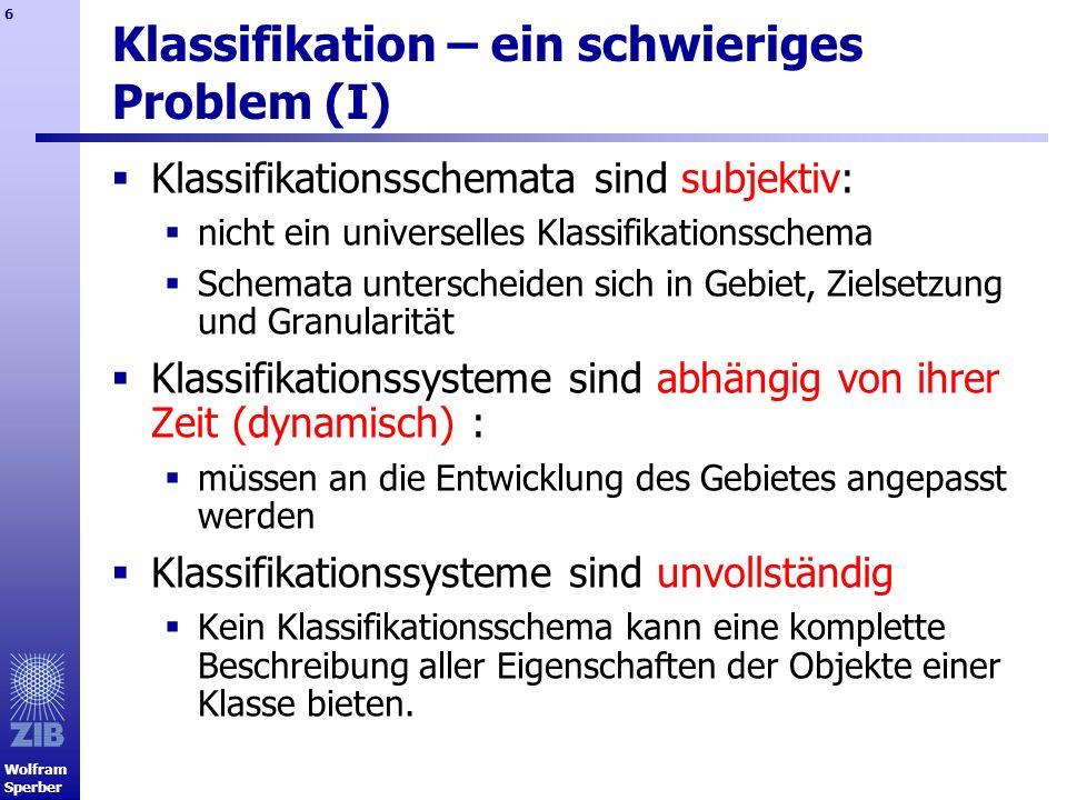 Wolfram Sperber 6 Klassifikation – ein schwieriges Problem (I) Klassifikationsschemata sind subjektiv: nicht ein universelles Klassifikationsschema Sc