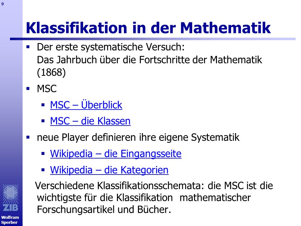 Wolfram Sperber 9 Klassifikation in der Mathematik Der erste systematische Versuch: Das Jahrbuch über die Fortschritte der Mathematik (1868) MSC MSC –