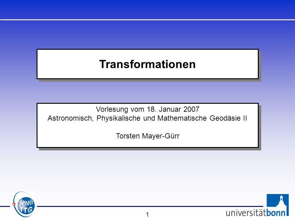 1 Vorlesung vom 18. Januar 2007 Astronomisch, Physikalische und Mathematische Geodäsie II Torsten Mayer-Gürr Vorlesung vom 18. Januar 2007 Astronomisc