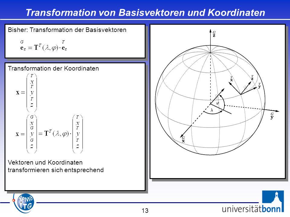 13 Transformation der Koordinaten Transformation von Basisvektoren und Koordinaten Bisher: Transformation der Basisvektoren Vektoren und Koordinaten t