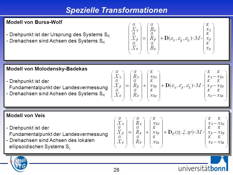 26 Spezielle Transformationen Modell von Bursa-Wolf - Drehpunkt ist der Ursprung des Systems S K - Drehachsen sind Achsen des Systems S K Modell von B