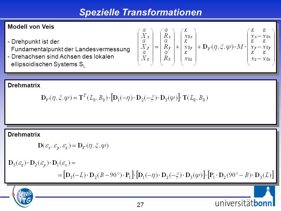 27 Spezielle Transformationen Modell von Veis - Drehpunkt ist der Fundamentalpunkt der Landesvermessung - Drehachsen sind Achsen des lokalen ellipsoid