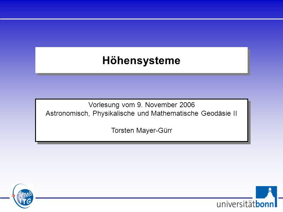 Vorlesung vom 9. November 2006 Astronomisch, Physikalische und Mathematische Geodäsie II Torsten Mayer-Gürr Vorlesung vom 9. November 2006 Astronomisc