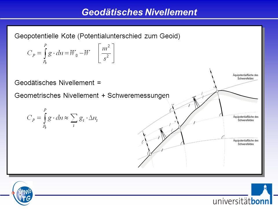 Geodätisches Nivellement Geopotentielle Kote (Potentialunterschied zum Geoid) Geodätisches Nivellement = Geometrisches Nivellement + Schweremessungen