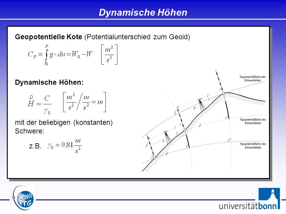 Dynamische Höhen Geopotentielle Kote (Potentialunterschied zum Geoid) Dynamische Höhen: mit der beliebigen (konstanten) Schwere: z.B.