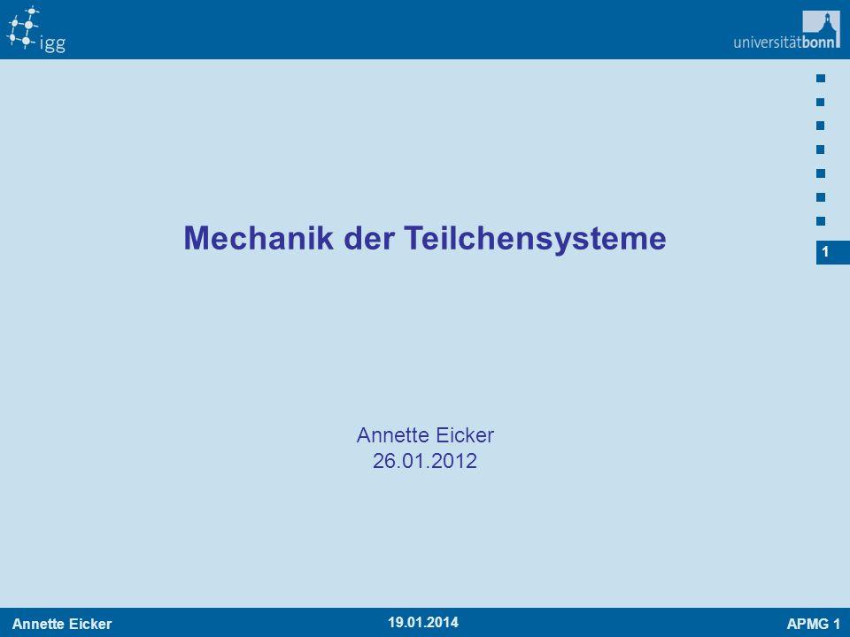 Annette EickerAPMG 1 1 19.01.2014 Annette Eicker 26.01.2012 Mechanik der Teilchensysteme