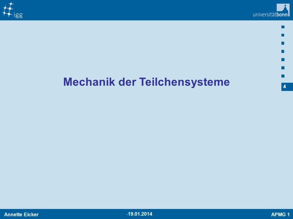 Annette EickerAPMG 1 4 -19.01.2014 Mechanik der Teilchensysteme