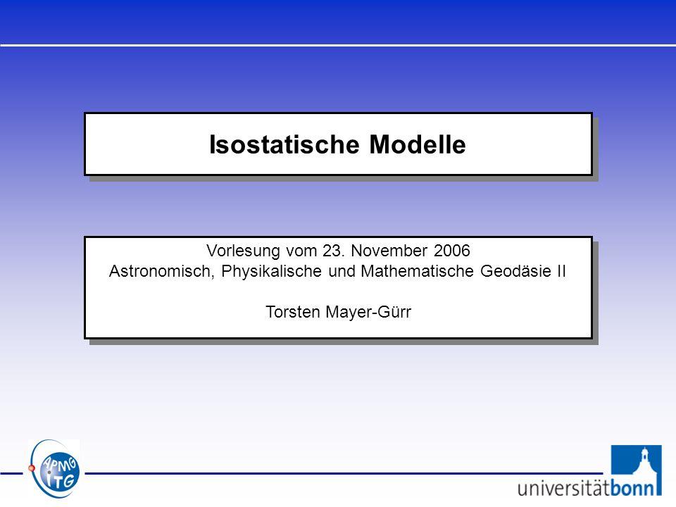 Vorlesung vom 23. November 2006 Astronomisch, Physikalische und Mathematische Geodäsie II Torsten Mayer-Gürr Vorlesung vom 23. November 2006 Astronomi