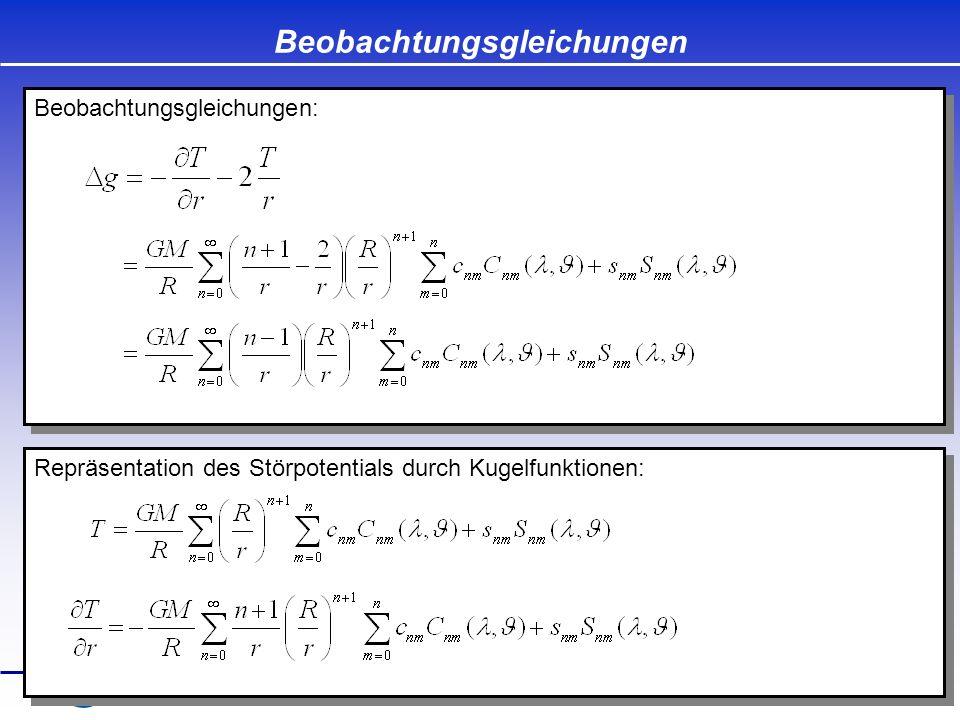 Beobachtungsgleichungen Beobachtungsgleichungen: Repräsentation des Störpotentials durch Kugelfunktionen: