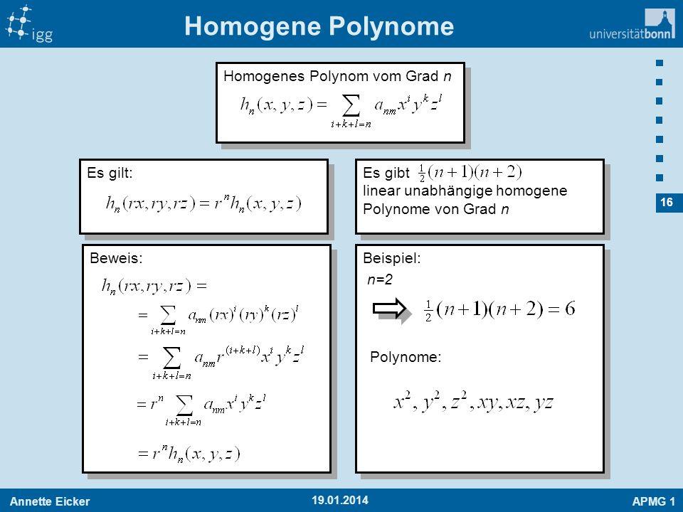 Annette EickerAPMG 1 16 19.01.2014 Homogene Polynome Homogenes Polynom vom Grad n Es gilt: Beweis: Es gibt linear unabhängige homogene Polynome von Gr
