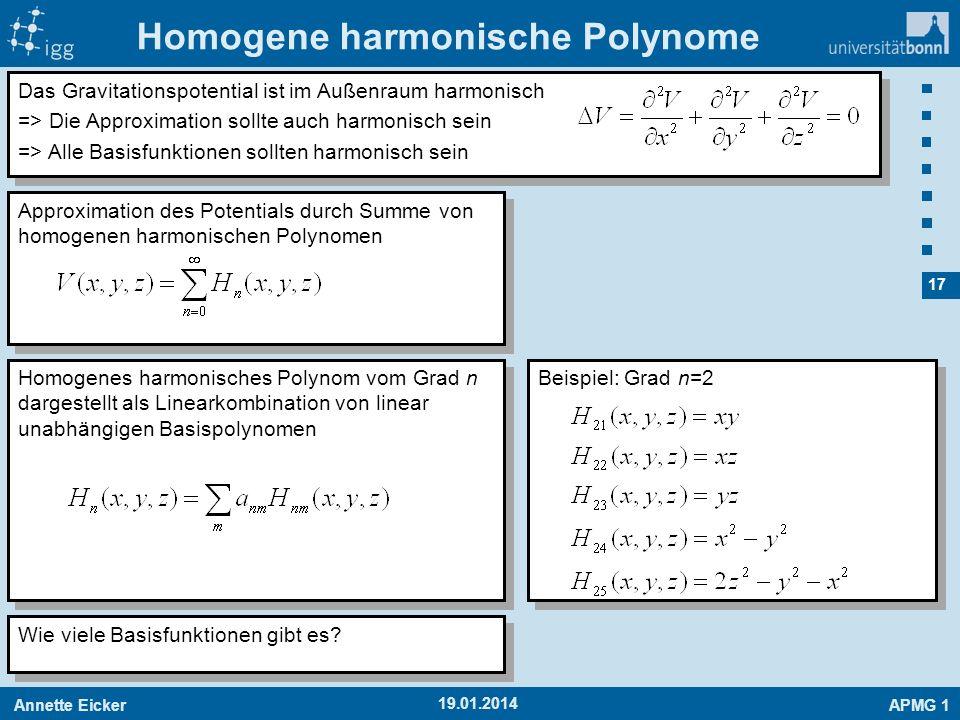 Annette EickerAPMG 1 17 19.01.2014 Homogene harmonische Polynome Das Gravitationspotential ist im Außenraum harmonisch => Die Approximation sollte auc
