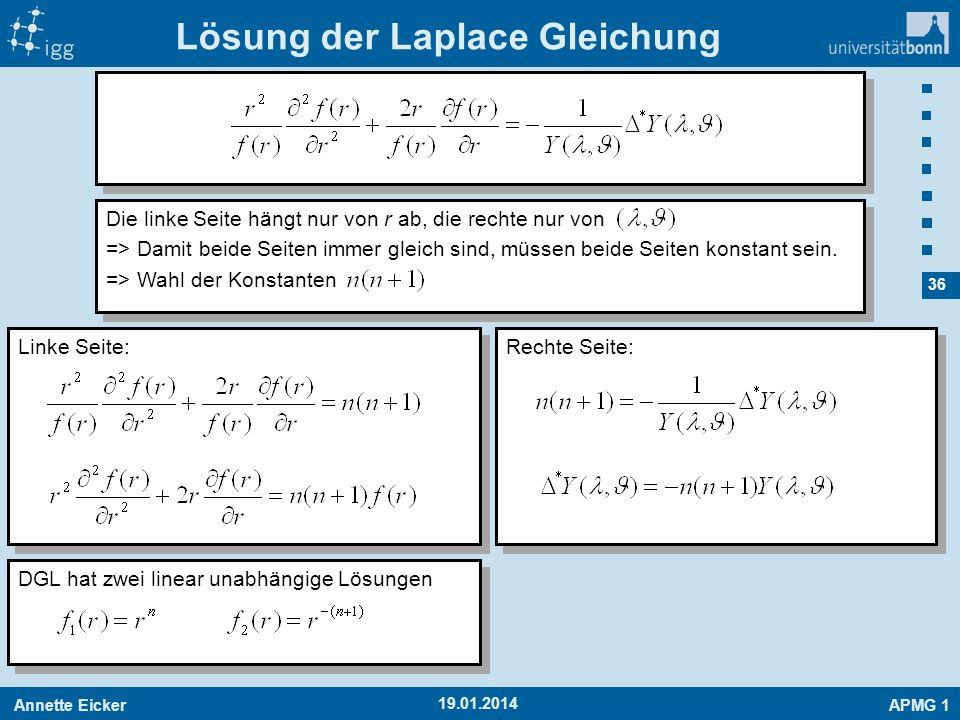 Annette EickerAPMG 1 36 19.01.2014 Lösung der Laplace Gleichung Die linke Seite hängt nur von r ab, die rechte nur von => Damit beide Seiten immer gle