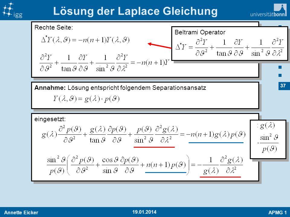 Annette EickerAPMG 1 37 19.01.2014 Lösung der Laplace Gleichung Rechte Seite: Annahme: Lösung entspricht folgendem Separationsansatz Beltrami Operator
