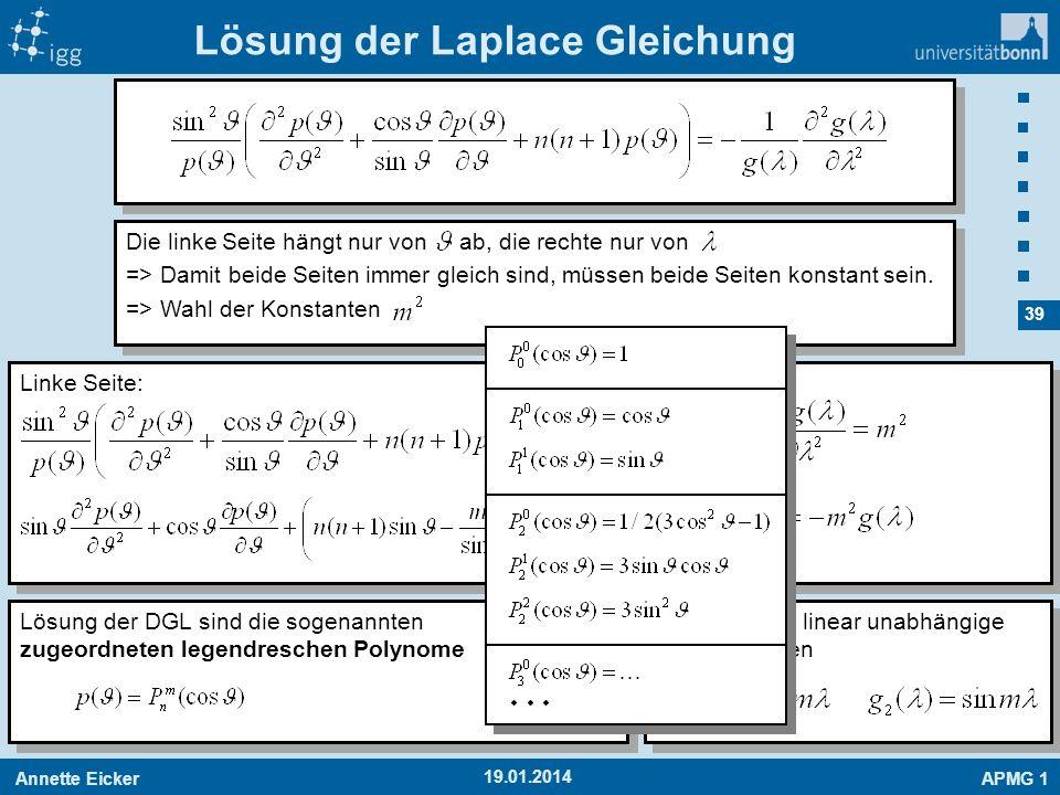 Annette EickerAPMG 1 39 19.01.2014 DGL hat zwei linear unabhängige Lösungen Linke Seite: Lösung der Laplace Gleichung Die linke Seite hängt nur von ab