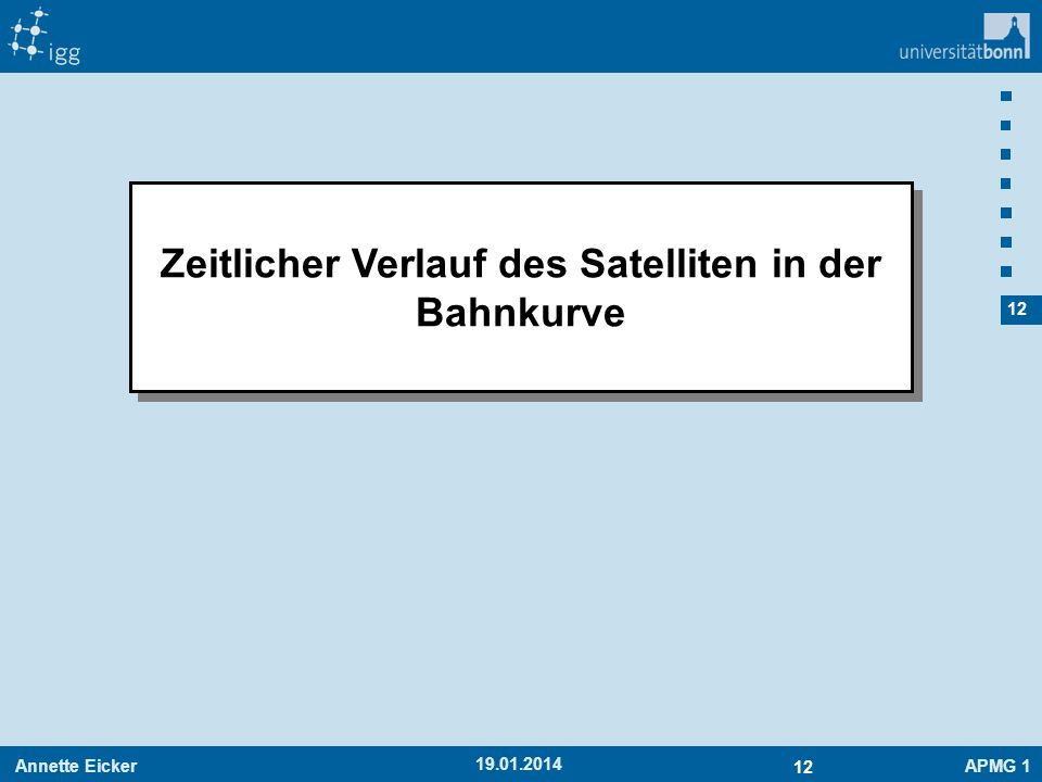 Annette EickerAPMG 1 12 19.01.2014 Zeitlicher Verlauf des Satelliten in der Bahnkurve