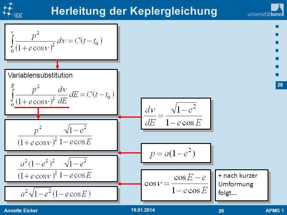 Annette EickerAPMG 1 20 19.01.2014 Herleitung der Keplergleichung Variablensubstitution + nach kurzer Umformung folgt...