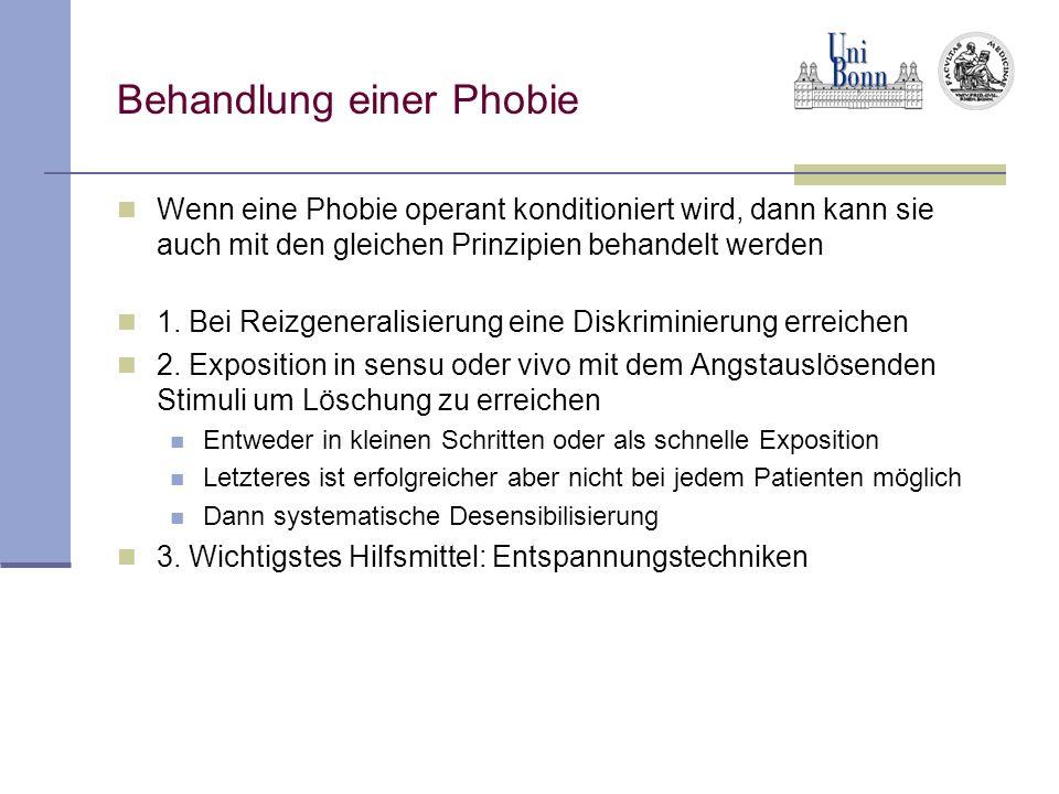 Behandlung einer Phobie Wenn eine Phobie operant konditioniert wird, dann kann sie auch mit den gleichen Prinzipien behandelt werden 1. Bei Reizgenera