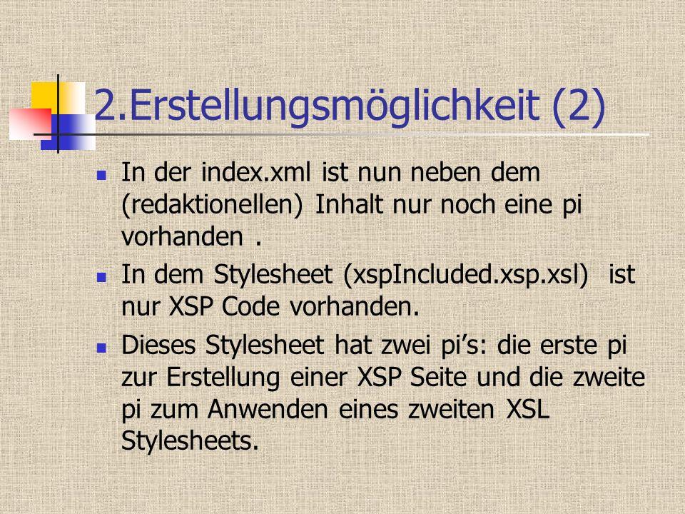 2.Erstellungsmöglichkeit (2) In der index.xml ist nun neben dem (redaktionellen) Inhalt nur noch eine pi vorhanden. In dem Stylesheet (xspIncluded.xsp
