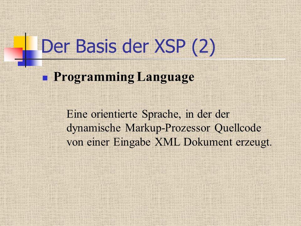 Der Basis der XSP (2) Programming Language Eine orientierte Sprache, in der der dynamische Markup-Prozessor Quellcode von einer Eingabe XML Dokument erzeugt.