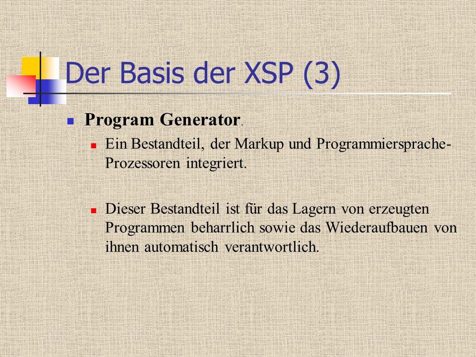 Der Basis der XSP (3) Program Generator. Ein Bestandteil, der Markup und Programmiersprache- Prozessoren integriert. Dieser Bestandteil ist für das La